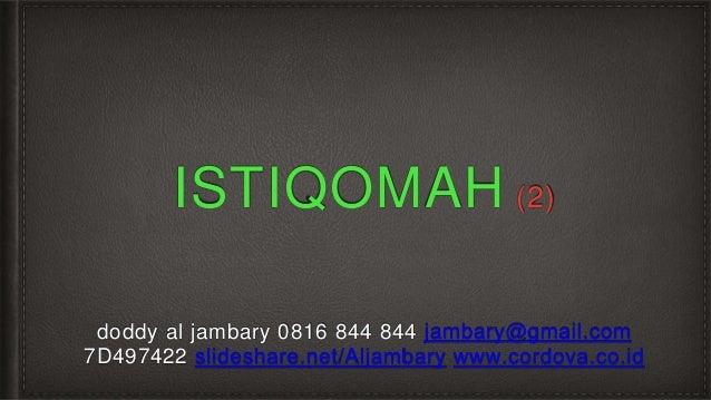 ISTIQOMAH (2) doddy al jambary 0816 844 844 jambary@gmail.com 7D497422 slideshare.net/Aljambary www.cordova.co.id