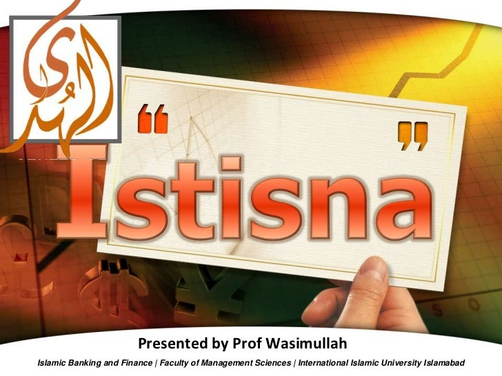 Presented by Prof WasimullahIslamic Banking and Finance | Faculty of Management Sciences | International Islamic Universit...