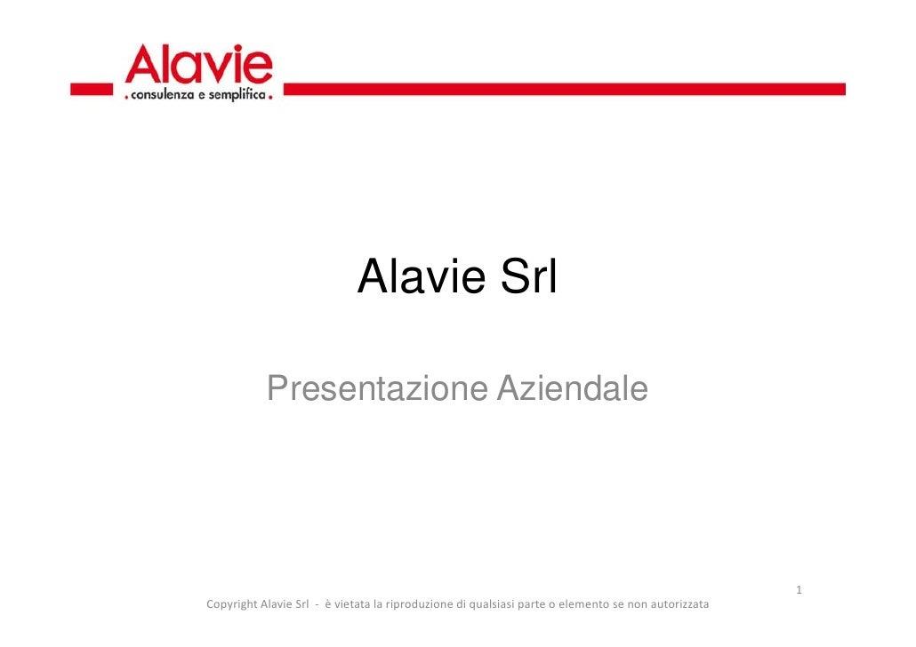 Alavie Srl Presentazione Aziendale Copyright Alavie Srl  -  è vietata la riproduzione di qualsiasi parte o elemento se non...