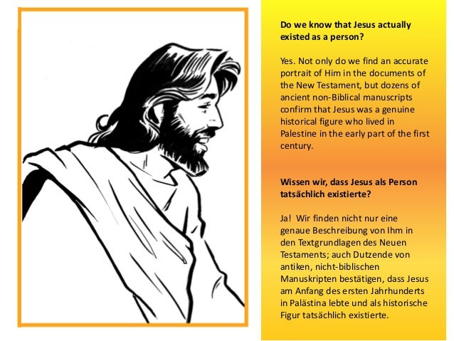 Do we know that Jesus actually existed as a person? Yes. Not only do we find an accurate portrait of Him in the documents ...