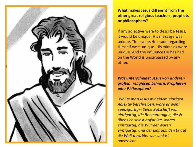 What makes Jesus different from the other great religious teachers, prophets or philosophers? If any adjective were to des...