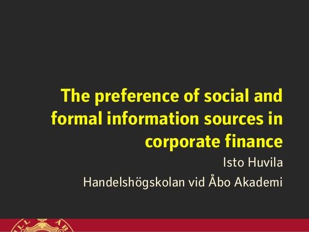 The preference of social and formal information sources in corporate finance Isto Huvila Handelshögskolan vid Åbo Akademi