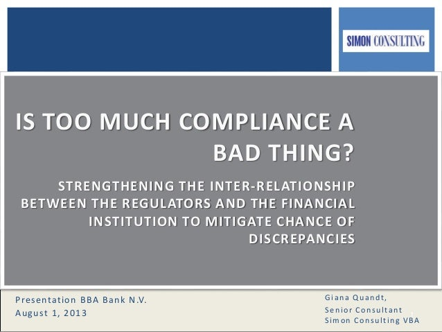 1 Giana Quandt, Senior Consultant Simon Consulting VBA Presentation BBA Bank N.V. August 1, 2013 IS TOO MUCH COMPLIANCE A ...