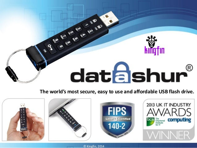 © Kingfin, 2014 The world's most secure, easy to use and affordable USB flash drive.
