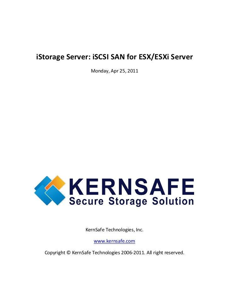 iStorage Server: iSCSI SAN for ESX/ESXi Server                       Monday, Apr 25, 2011                    KernSafe Tech...