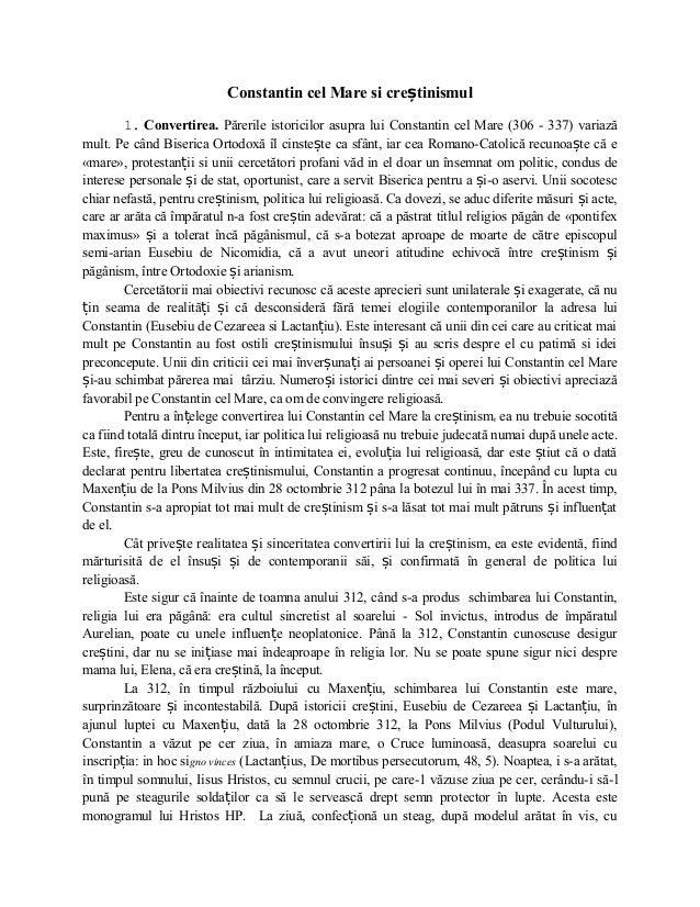Constantin cel Mare si creștinismul 1. Convertirea. Părerile istoricilor asupra lui Constantin cel Mare (306 - 337) variaz...