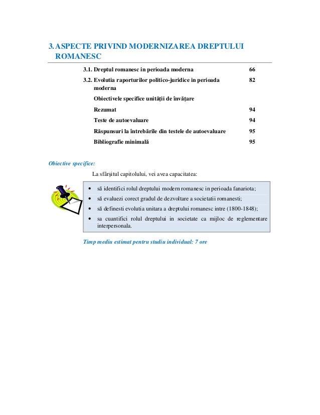 3.ASPECTE PRIVIND MODERNIZAREA DREPTULUI ROMANESC 3.1. Dreptul romanesc in perioada moderna 66 3.2. Evolutia raporturilor ...