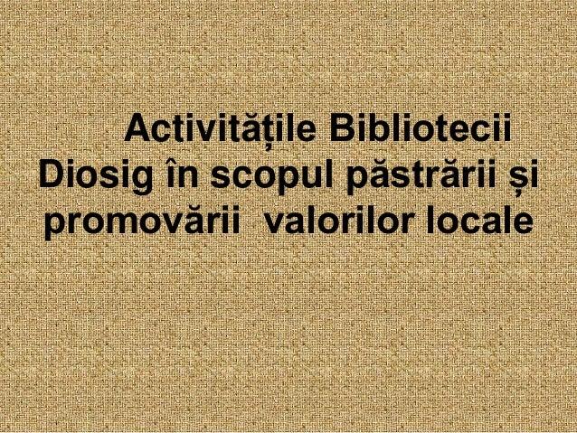 Activitățile Bibliotecii Diosig în scopul păstrării și promovării valorilor locale