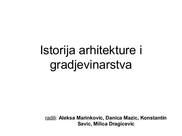 Istorija arhitekture i gradjevinarstva radili: Aleksa Marinkovic, Danica Mazic, Konstantin Savic, Milica Dragicevic