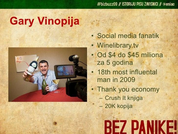 Gary Vinopija <ul><li>Social media fanatik </li></ul><ul><li>Winelibrary.tv </li></ul><ul><li>Od $4 do $45 miliona za 5 go...