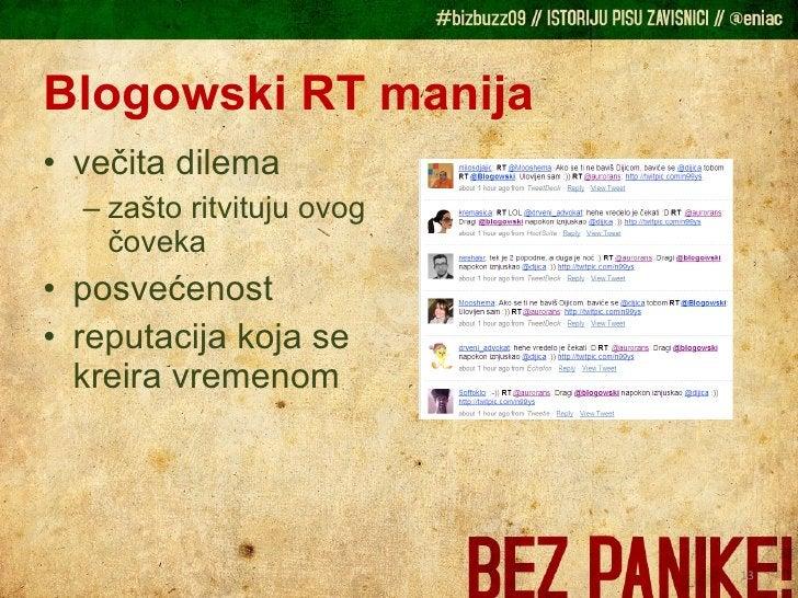 Blogowski RT manija <ul><li>večita dilema </li></ul><ul><ul><li>zašto ritvituju ovog čoveka </li></ul></ul><ul><li>posveće...