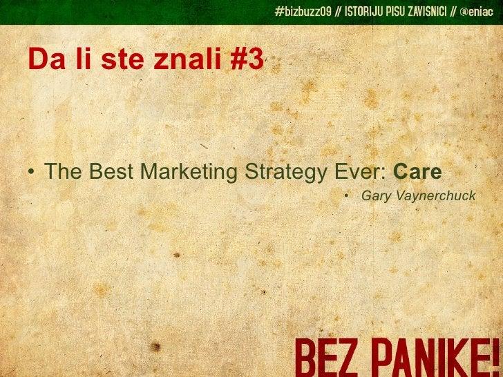 Da li ste znali #3 <ul><li>The Best Marketing Strategy Ever:  Care </li></ul><ul><li>Gary Vaynerchuck </li></ul>