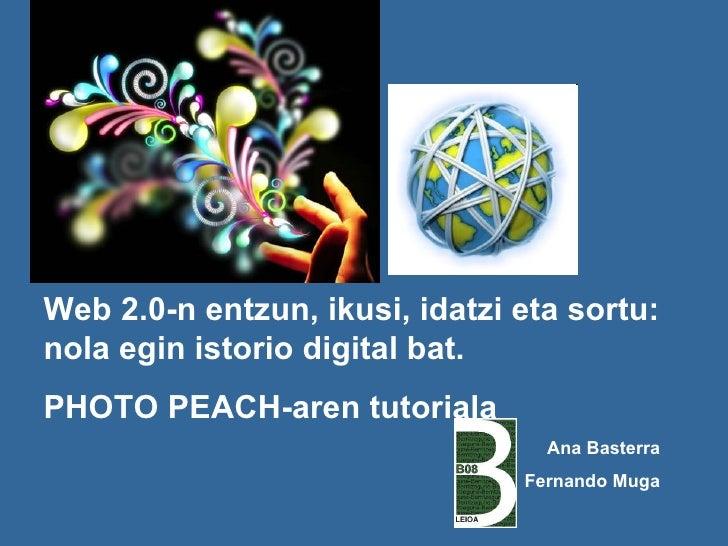 Web 2.0-n entzun, ikusi, idatzi eta sortu: nola egin istorio digital bat.  PHOTO PEACH-aren tutoriala Ana Basterra Fernand...