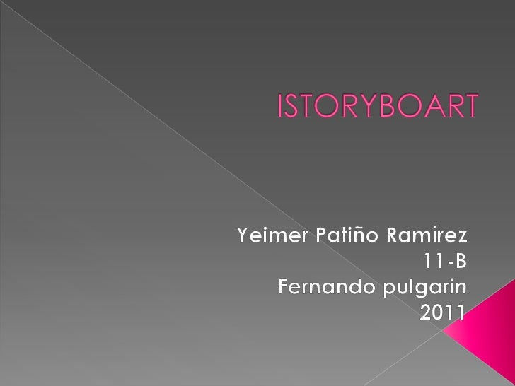 ISTORYBOART<br />Yeimer Patiño Ramírez<br />11-B<br />Fernando pulgarin<br />2011<br />