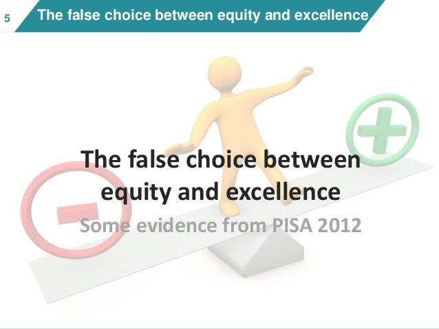 55 The false choice between equity and excellence The false choice between equity and excellence Some evidence from PISA 2...