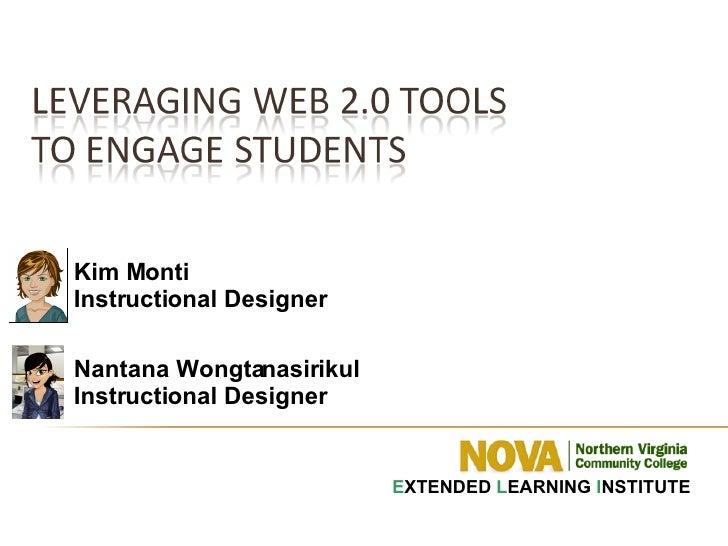 E XTENDED  L EARNING  I NSTITUTE Kim Monti Instructional Designer Nantana Wongtanasirikul Instructional Designer
