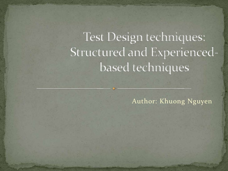 Test Design techniques: Structured and Experienced-based techniques<br />Author: Khuong Nguyen<br />