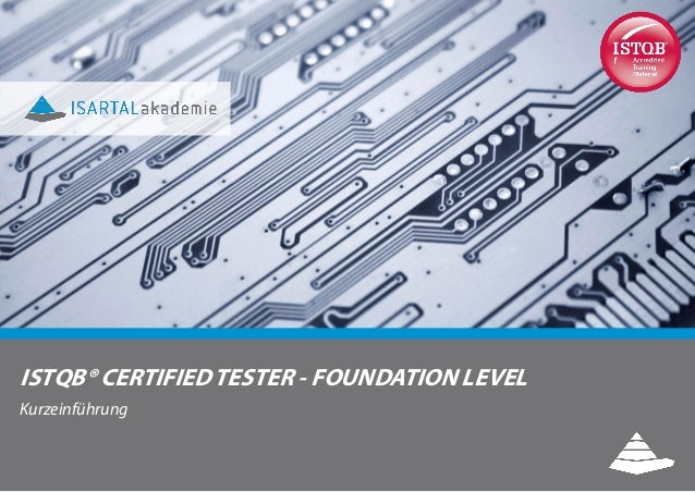 ISTQB® CERTIFIED TESTER - FOUNDATION LEVEL Kurzeinführung