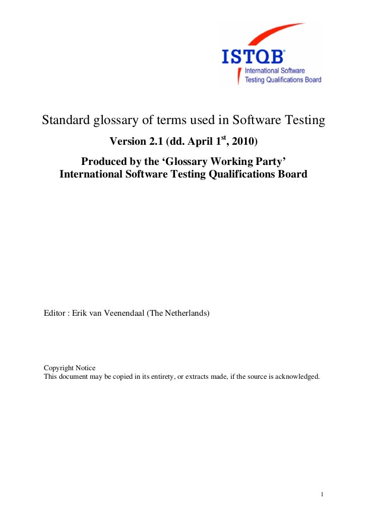 Standard glossary of terms used in Software Testing                      Version 2.1 (dd. April 1st, 2010)          Produc...