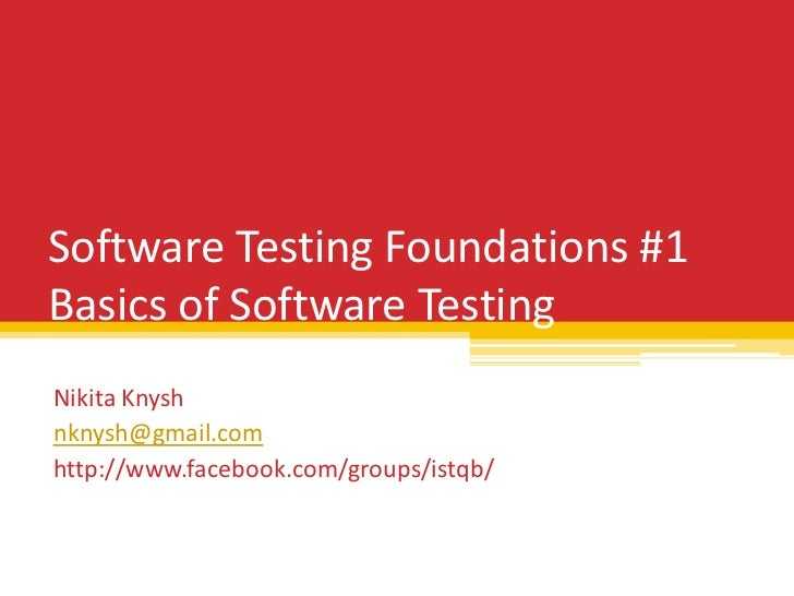 Software Testing Foundations #1Basics of Software TestingNikita Knyshnknysh@gmail.comhttp://www.facebook.com/groups/istqb/