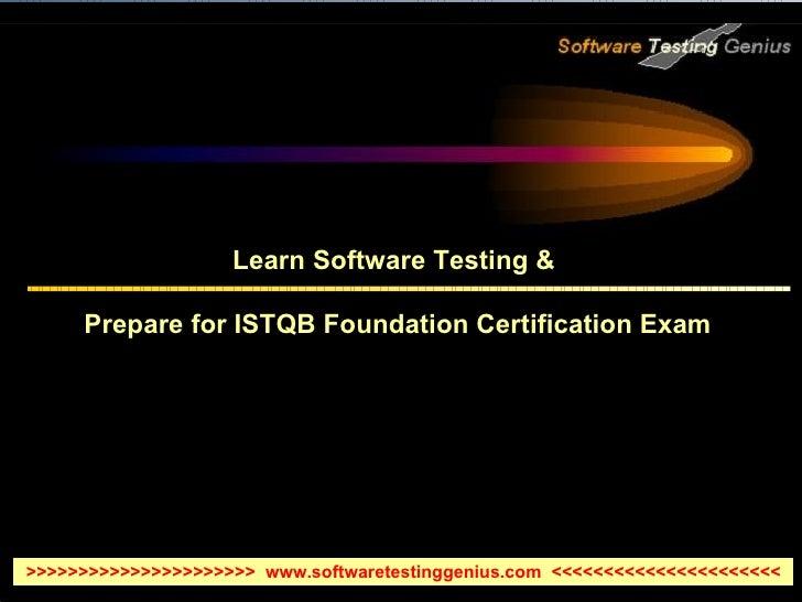 Learn Software Testing &  Prepare for ISTQB Foundation Certification Exam >>>>>>>>>>>>>>>>>>>>>>  www.softwaretestinggeniu...