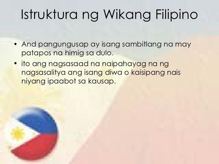 Istruktura ng Wikang Filipino <ul><li>And pangungusap ay isang sambitlang na may patapos na himig sa dulo. </li></ul><ul><...