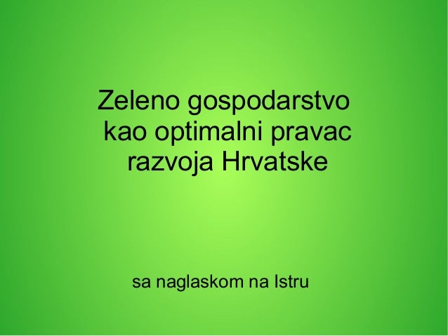 Zeleno gospodarstvo kao optimalni pravac razvoja Hrvatske sa naglaskom na Istru