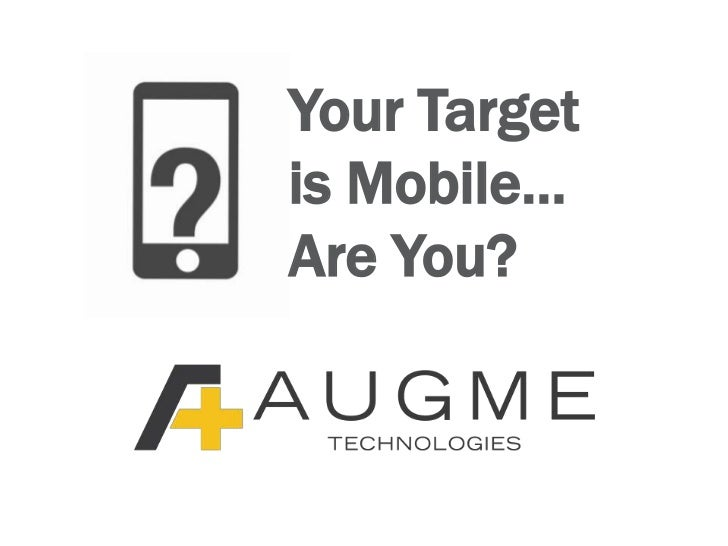 Your Target is Mobile…Are You?<br />