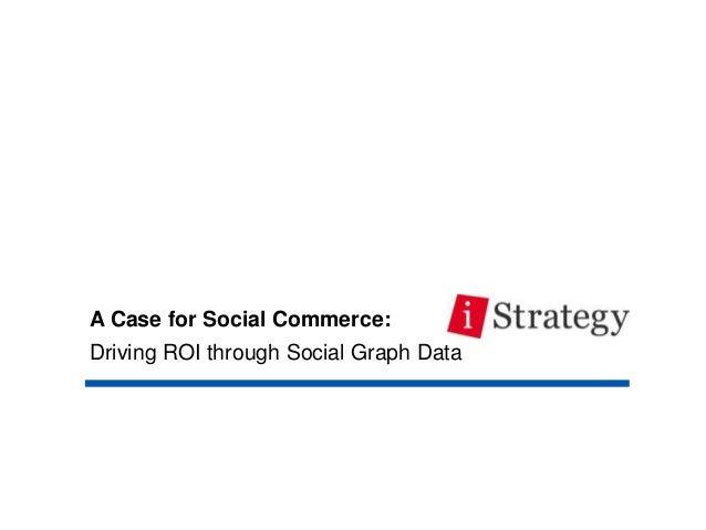 A Case for Social Commerce:Driving ROI through Social Graph Data