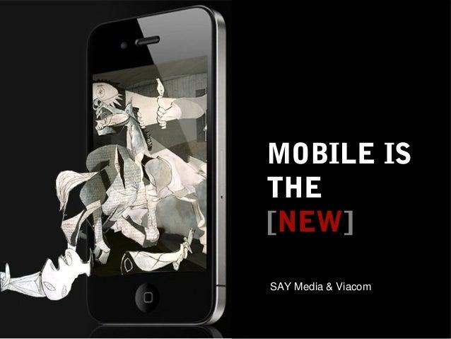 MOBILE ISTHE[NEW]SAY Media & Viacom         SAYMedia.com / engaging people