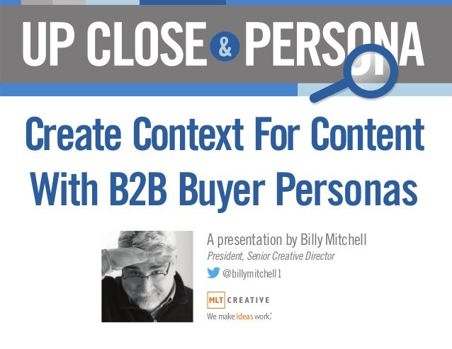 Create Context For ContentWith B2B Buyer Personas           A presentation by Billy Mitchell           President, Senior C...