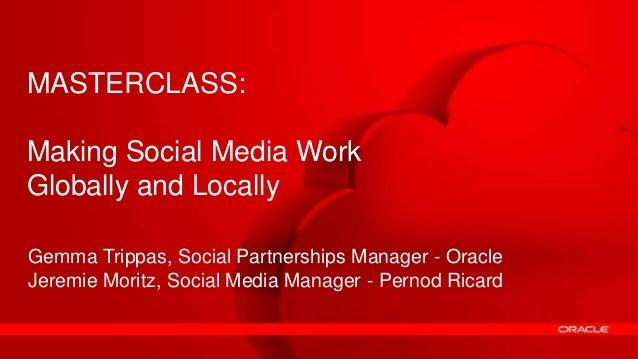 MASTERCLASS:Making Socialfans intoWorkTransforming MediaambassadorsGlobally and LocallyGemma Trippas, Social Partnerships ...