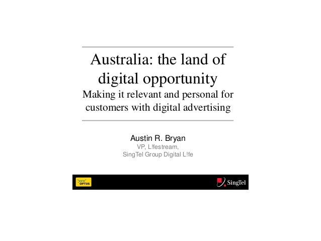 Australia: the land of  digital opportunityMaking it relevant and personal forcustomers with digital advertising          ...
