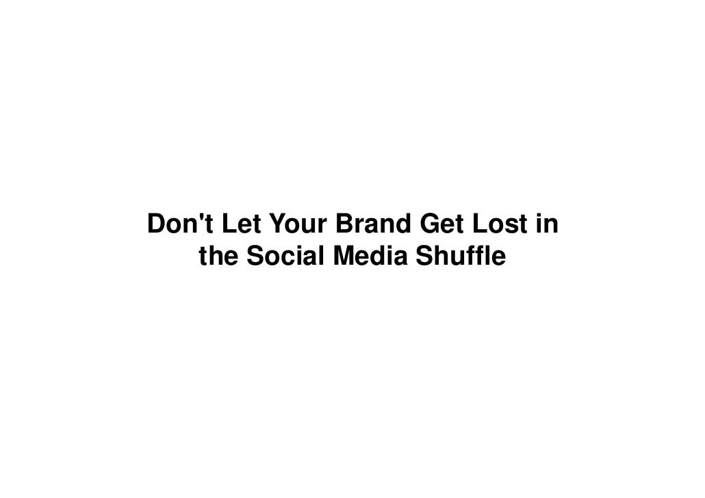 Don't Let Your Brand Get Lost in    the Social Media Shuffle