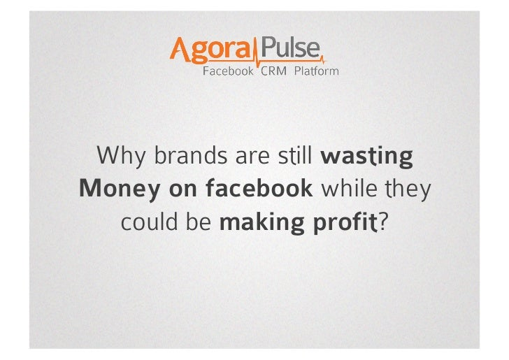 Why brands are stillwasting<br />Money on facebookwhiletheycouldbemaking profit?<br />