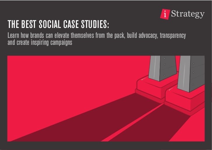 THE BEST SOCIAL CASE STUDIES:Learn how brands can elevate themselves from the pack, build advocacy, transparencyand create...