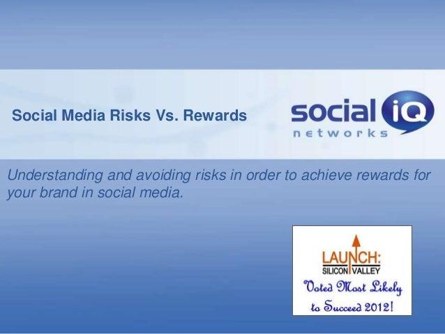 Social Media Risks Vs. RewardsUnderstanding and avoiding risks in order to achieve rewards foryour brand in social media.