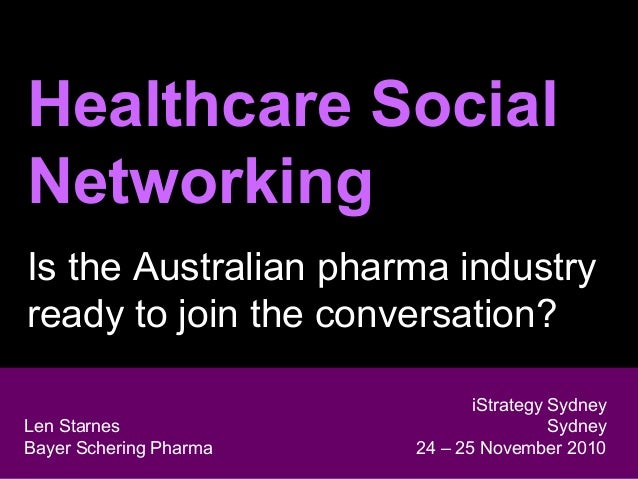Healthcare Social Networking Is the Australian pharma industry ready to join the conversation? Len Starnes Head of Digital...