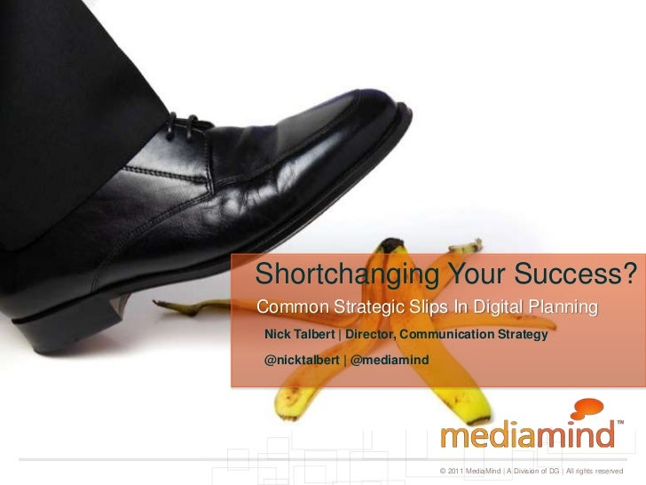 Shortchanging Your Success? <br />Common Strategic Slips In Digital Planning <br />Nick Talbert | Director, Communication ...