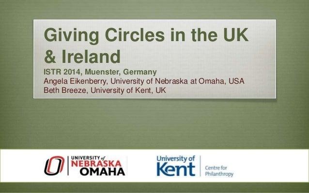 Giving Circles in the UK  & Ireland  ISTR 2014, Muenster, Germany  Angela Eikenberry, University of Nebraska at Omaha, USA...