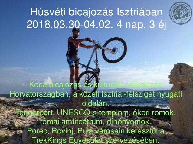 Húsvéti bicajozás Isztriában 2018.03.30-04.02. 4 nap, 3 éj Koca bicajozás és kulturális felfedezés Horvátországban, a köze...