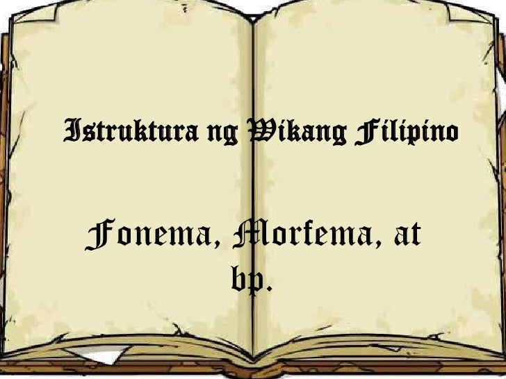 Istruktura ng Wikang Filipino Fonema, Morfema, at         bp.