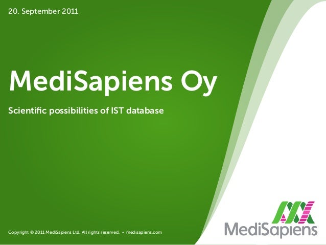 Copyright © 2011 MediSapiens Ltd. All rights reserved. • medisapiens.com MediSapiens Oy Scientific possibilities of IST dat...