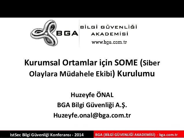Kurumsal  Ortamlar  için  SOME  (Siber  Olaylara  Müdahele  IstSec  Bilgi  Güvenliği  Konferansı  -‐  2014  Ekibi)  Kurul...