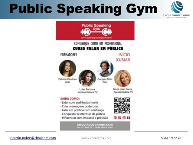 Public Speaking Gym www.cbtalents.comricardo.nobre@cbtalents.com Slide 19 of 28
