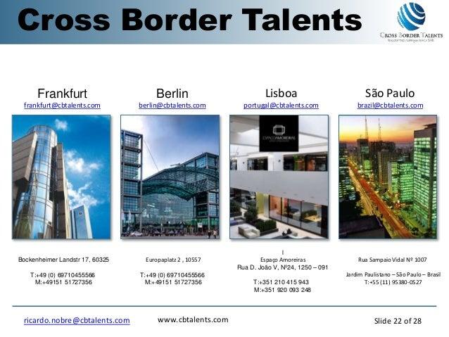 Bockenheimer Landstr 17, 60325 T:+49 (0) 69710455566 M:+49151 51727356 Berlin berlin@cbtalents.com Lisboa portugal@cbtalen...