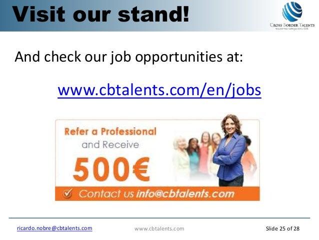 And check our job opportunities at: www.cbtalents.com/en/jobs www.cbtalents.comricardo.nobre@cbtalents.com Slide 25 of 28 ...