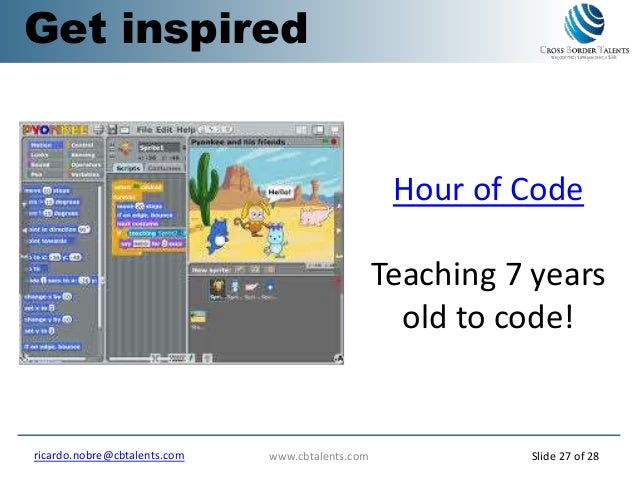www.cbtalents.comricardo.nobre@cbtalents.com Slide 27 of 28 Hour of Code Teaching 7 years old to code! Get inspired
