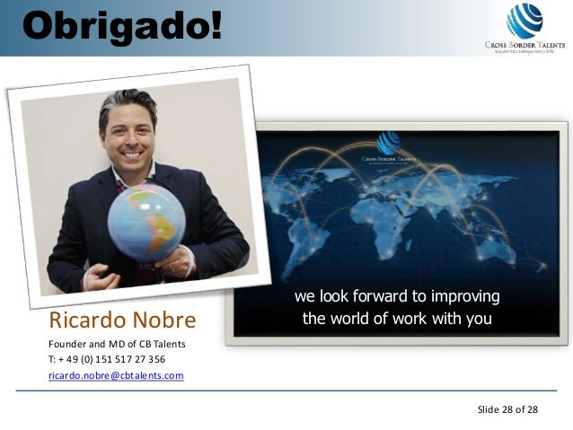 we look forward to improving the world of work with youRicardo Nobre Founder and MD of CB Talents T: + 49 (0) 151 517 27 3...