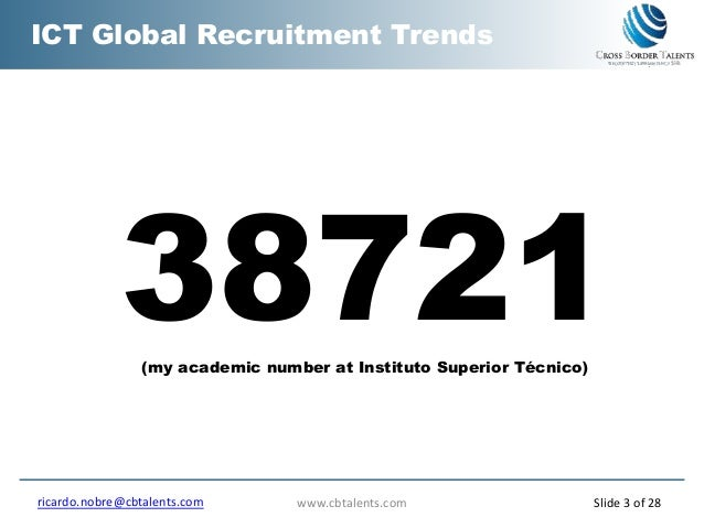 www.cbtalents.com ICT Global Recruitment Trends 38721(my academic number at Instituto Superior Técnico) ricardo.nobre@cbta...